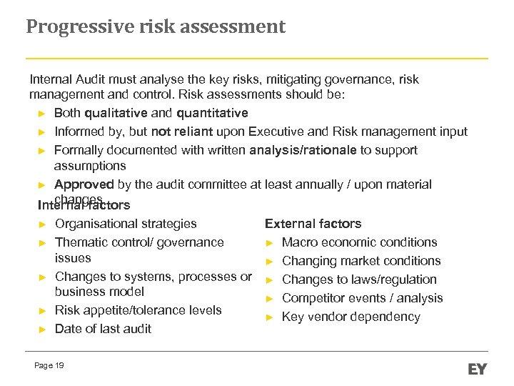 Progressive risk assessment Internal Audit must analyse the key risks, mitigating governance, risk management