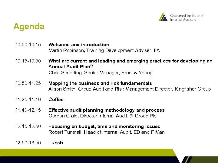Agenda 10. 00 -10. 15 Welcome and introduction Martin Robinson, Training Development Adviser, IIA