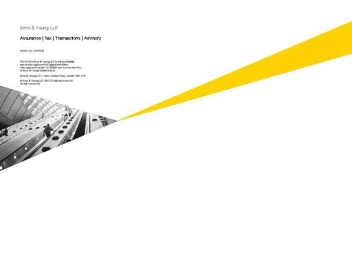 Ernst & Young LLP Assurance | Tax | Transactions | Advisory www. ey. com/uk