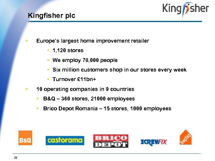 Kingfisher plc • Op. Co Logo Europe's largest home improvement retailer • 1, 120