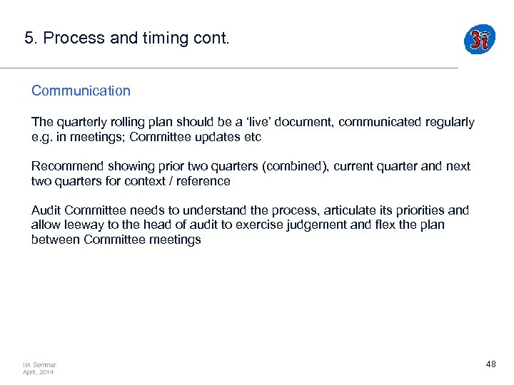 5. Process and timing cont. Communication The quarterly rolling plan should be a 'live'
