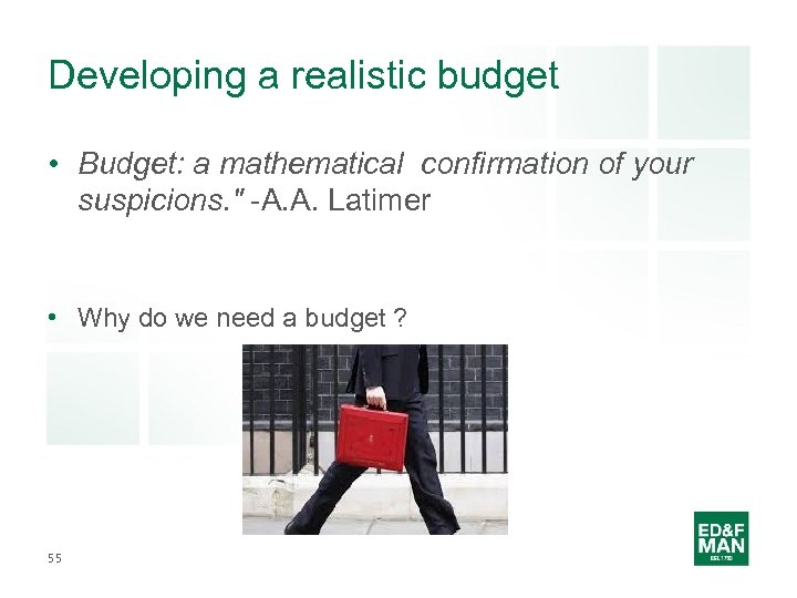 Developing a realistic budget • Budget: a mathematical confirmation of your suspicions.