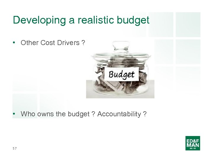 Developing a realistic budget • Other Cost Drivers ? • Who owns the budget