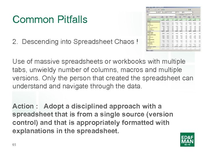 Common Pitfalls 2. Descending into Spreadsheet Chaos ! Use of massive spreadsheets or workbooks
