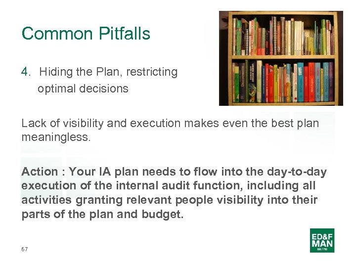 Common Pitfalls 4. Hiding the Plan, restricting optimal decisions Lack of visibility and execution