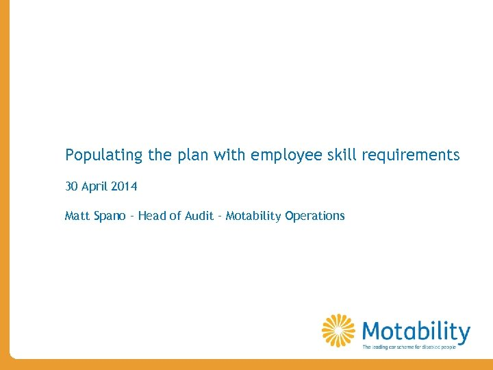 Agenda slide Populating the plan with employee skill requirements 30 April 2014 Matt Spano