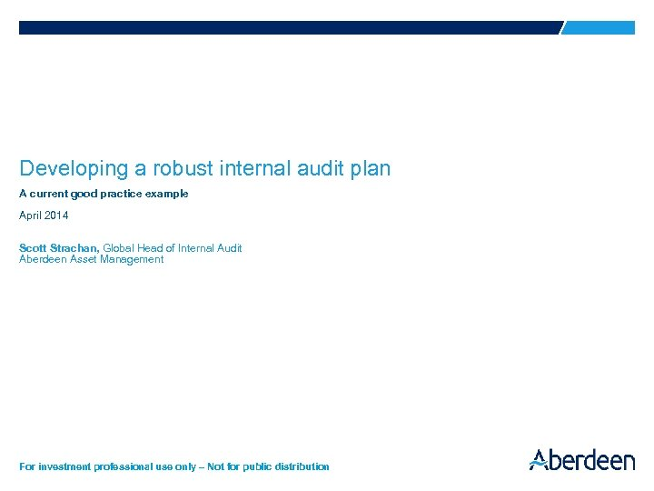 Developing a robust internal audit plan A current good practice example April 2014 Scott