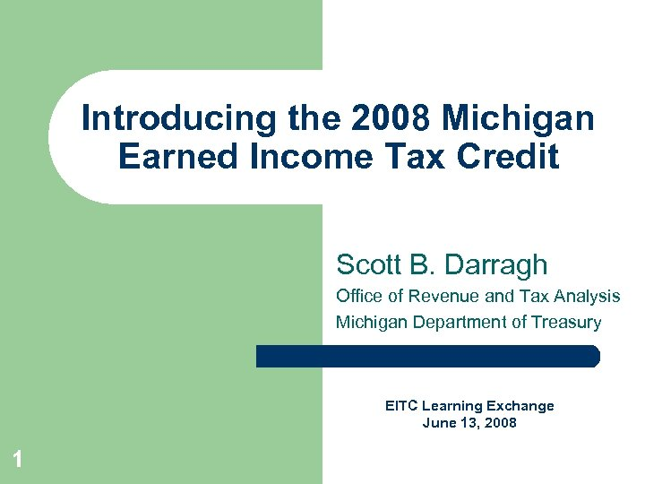 Introducing the 2008 Michigan Earned Income Tax Credit Scott B. Darragh Office of Revenue