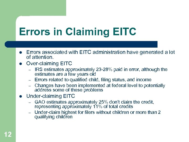 Errors in Claiming EITC l l Errors associated with EITC administration have generated a