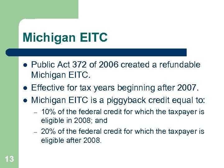 Michigan EITC l l l Public Act 372 of 2006 created a refundable Michigan
