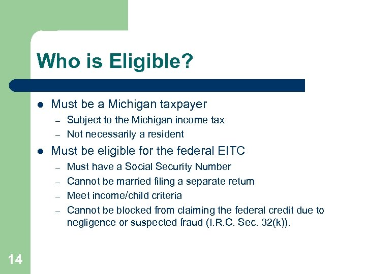 Who is Eligible? l Must be a Michigan taxpayer – – l Must be