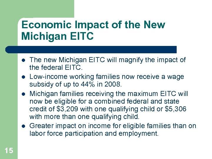 Economic Impact of the New Michigan EITC l l 15 The new Michigan EITC