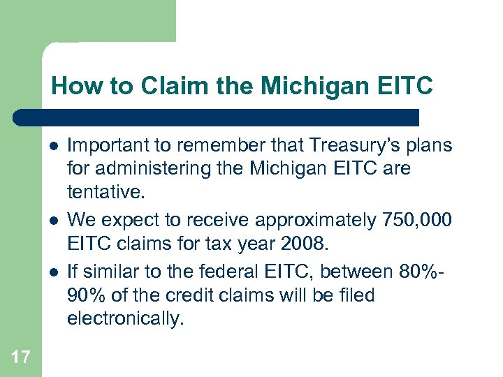 How to Claim the Michigan EITC l l l 17 Important to remember that