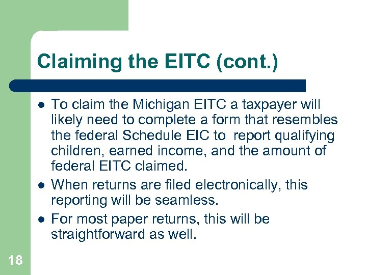 Claiming the EITC (cont. ) l l l 18 To claim the Michigan EITC