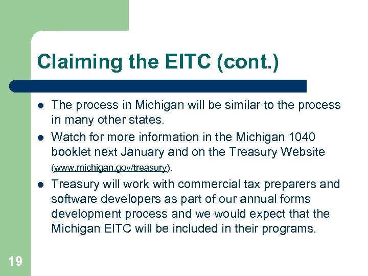 Claiming the EITC (cont. ) l l l 19 The process in Michigan will