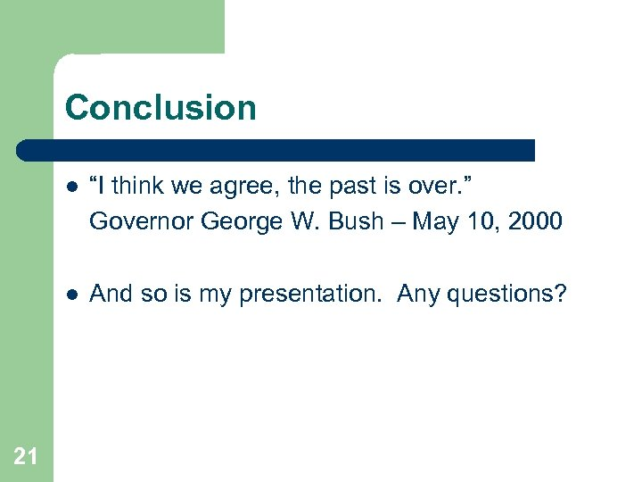 """Conclusion l l 21 """"I think we agree, the past is over. """" Governor"""