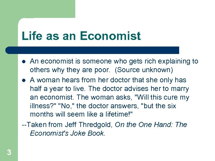 Life as an Economist An economist is someone who gets rich explaining to others