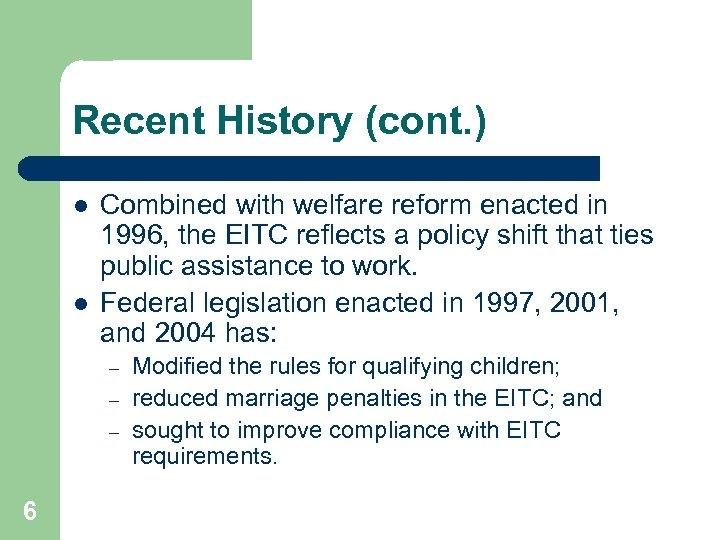 Recent History (cont. ) l l Combined with welfare reform enacted in 1996, the