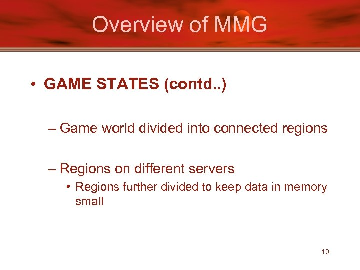 Overview of MMG • GAME STATES (contd. . ) – Game world divided into