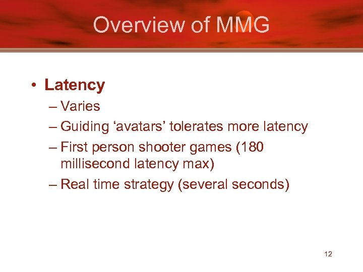 Overview of MMG • Latency – Varies – Guiding 'avatars' tolerates more latency –