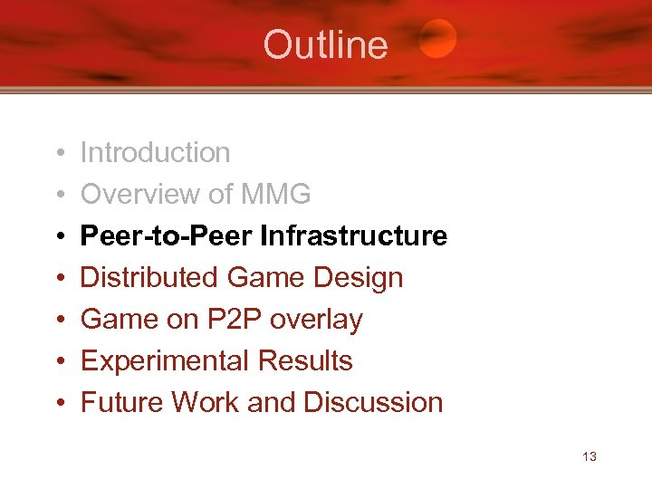 Outline • • Introduction Overview of MMG Peer-to-Peer Infrastructure Distributed Game Design Game on