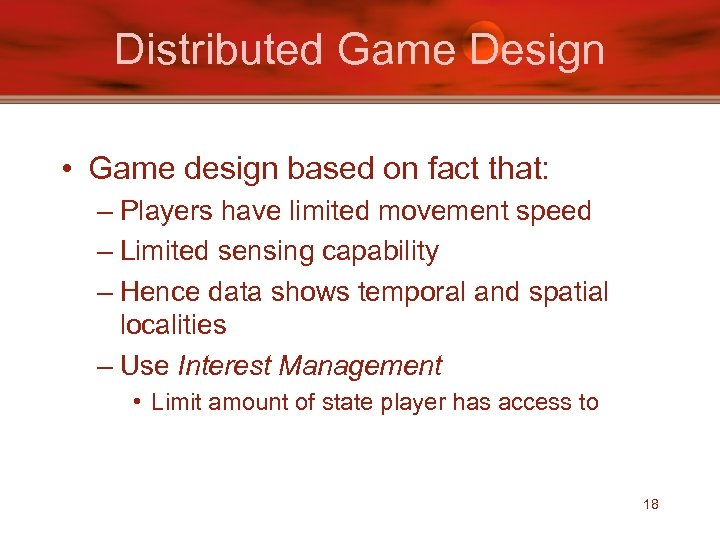 Distributed Game Design • Game design based on fact that: – Players have limited