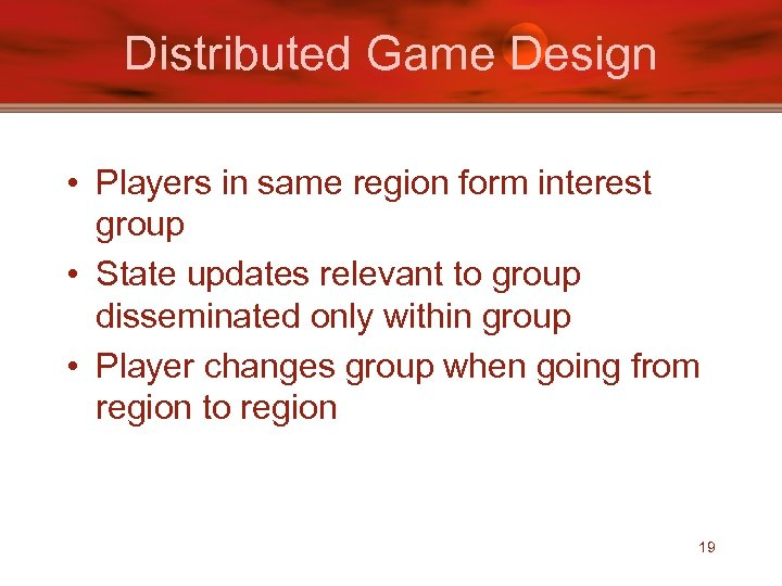 Distributed Game Design • Players in same region form interest group • State updates