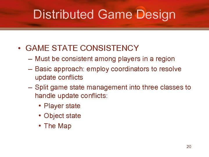 Distributed Game Design • GAME STATE CONSISTENCY – Must be consistent among players in