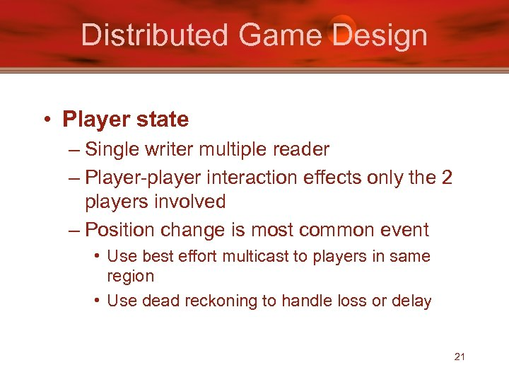 Distributed Game Design • Player state – Single writer multiple reader – Player-player interaction