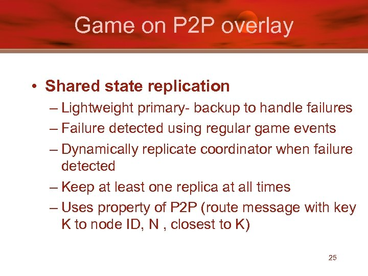 Game on P 2 P overlay • Shared state replication – Lightweight primary- backup
