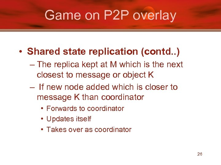 Game on P 2 P overlay • Shared state replication (contd. . ) –