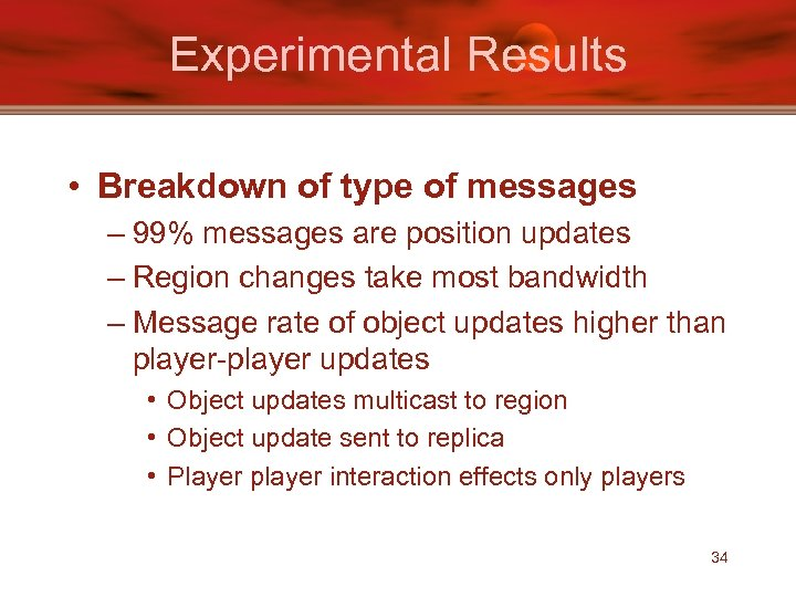 Experimental Results • Breakdown of type of messages – 99% messages are position updates
