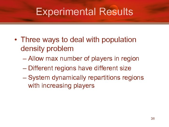 Experimental Results • Three ways to deal with population density problem – Allow max