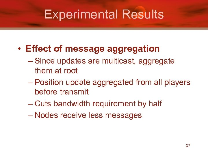 Experimental Results • Effect of message aggregation – Since updates are multicast, aggregate them