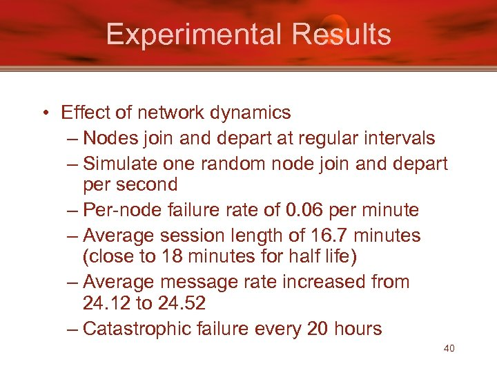 Experimental Results • Effect of network dynamics – Nodes join and depart at regular