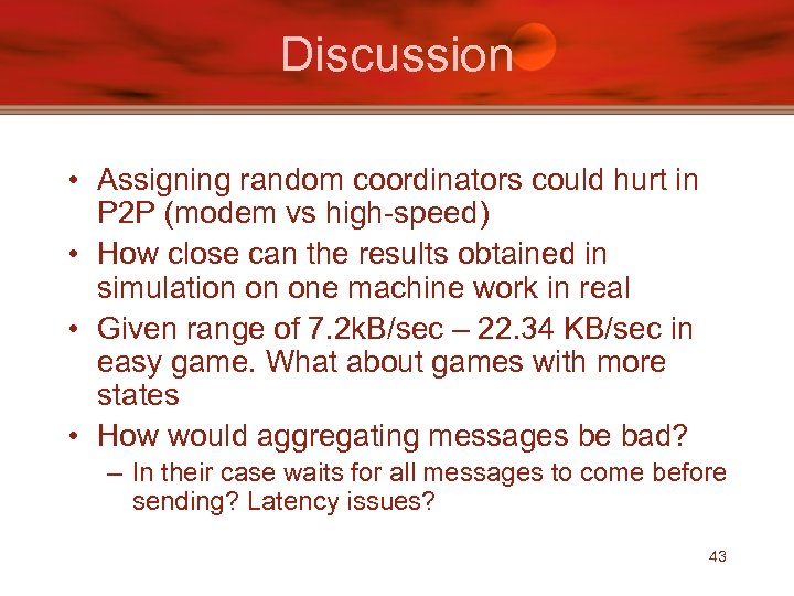 Discussion • Assigning random coordinators could hurt in P 2 P (modem vs high-speed)