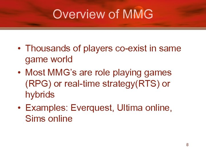 Overview of MMG • Thousands of players co-exist in same game world • Most