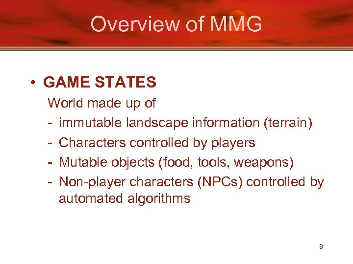 Overview of MMG • GAME STATES World made up of - immutable landscape information
