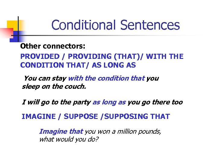 Conditional Sentences Other connectors: PROVIDED / PROVIDING (THAT)/ WITH THE CONDITION THAT/ AS LONG