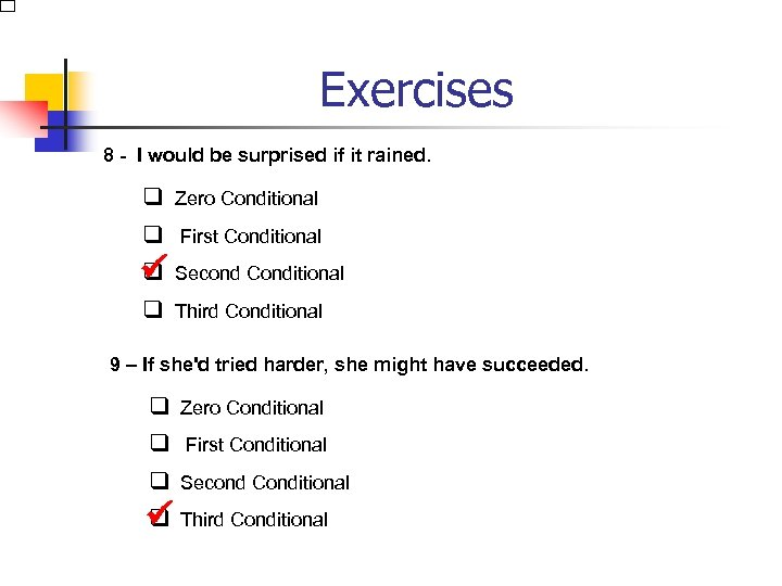 Exercises 8 - I would be surprised if it rained. q Zero Conditional q