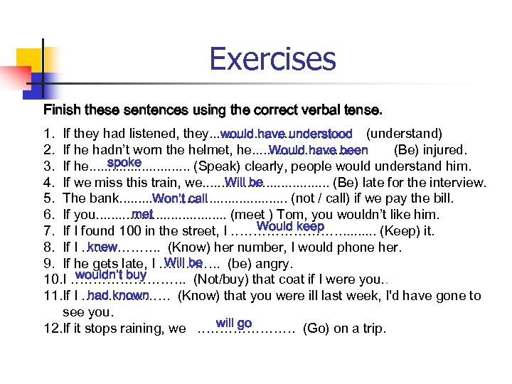 Exercises Finish these sentences using the correct verbal tense. 1. If they had listened,