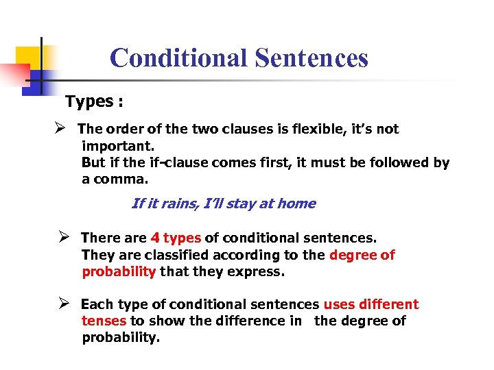 Conditional Sentences Types : Ø The order of the two clauses is flexible, it's