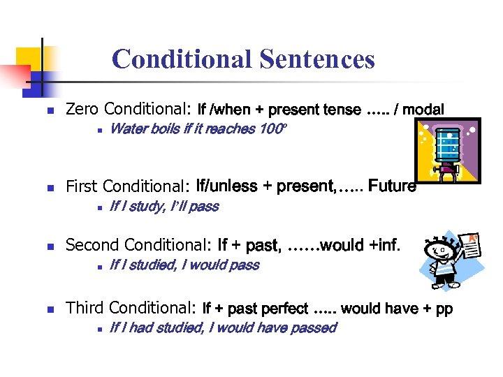 Conditional Sentences n Zero Conditional: If /when + present tense …. . / modal