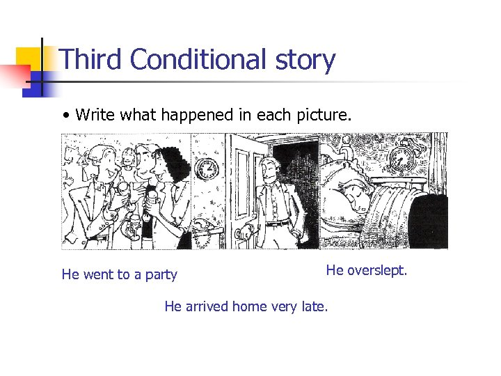 Third Conditional story • Write what happened in each picture. He went to a