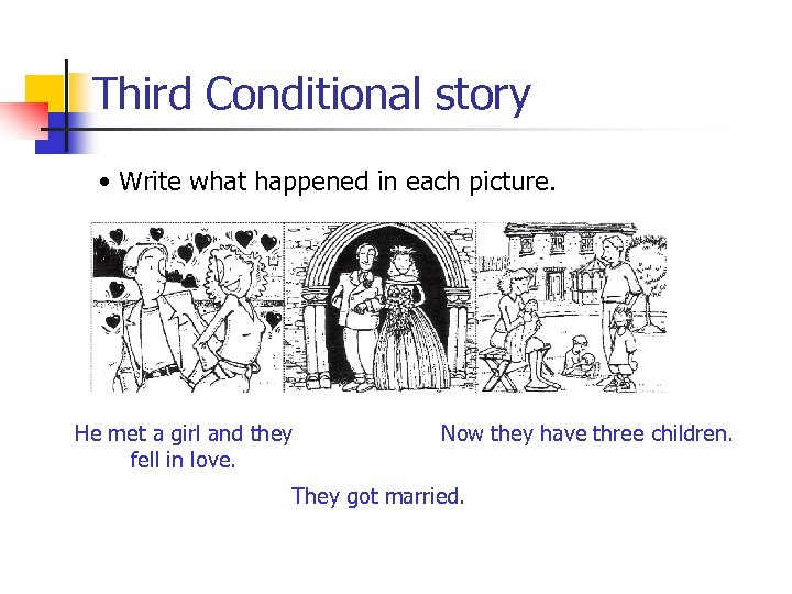 Third Conditional story • Write what happened in each picture. He met a girl