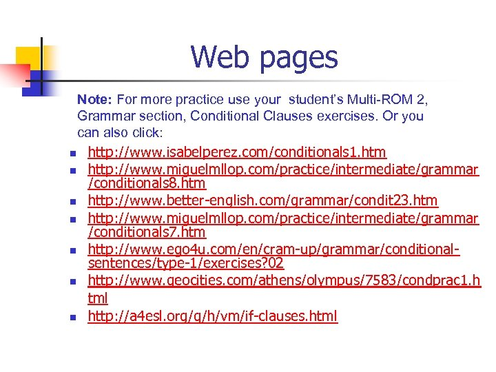 Web pages Note: For more practice use your student's Multi-ROM 2, Grammar section, Conditional