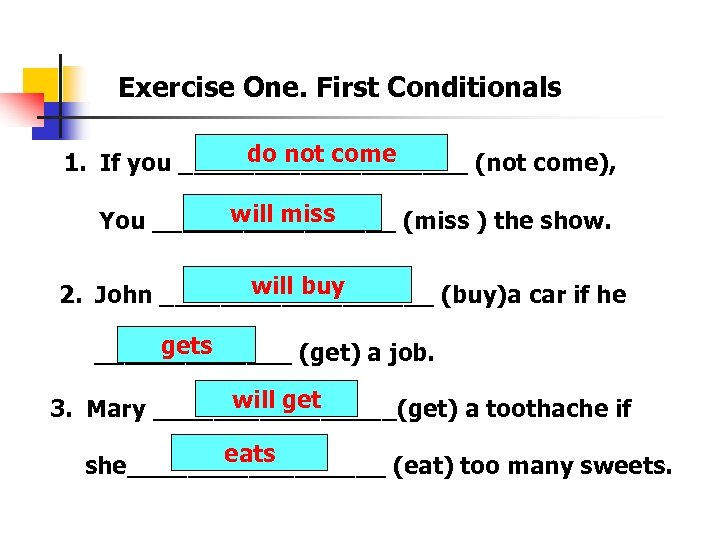 Exercise One. First Conditionals do not come 1. If you __________ (not come), will