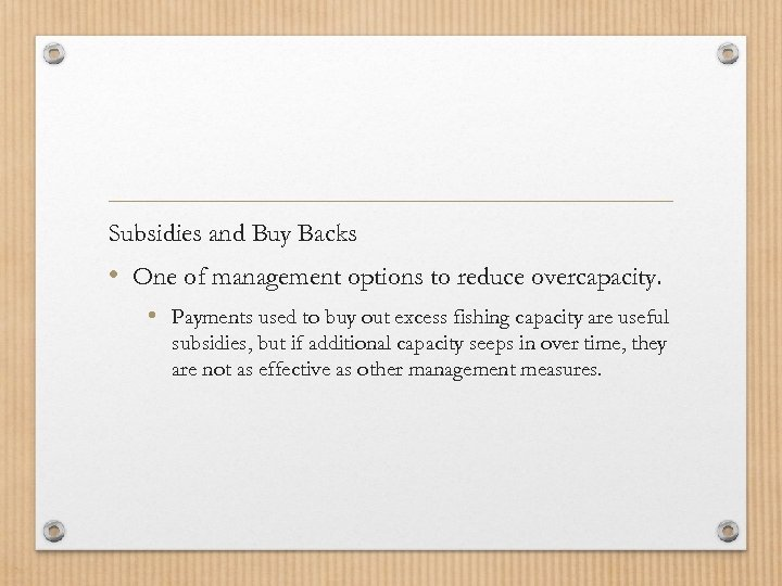 Subsidies and Buy Backs • One of management options to reduce overcapacity. • Payments