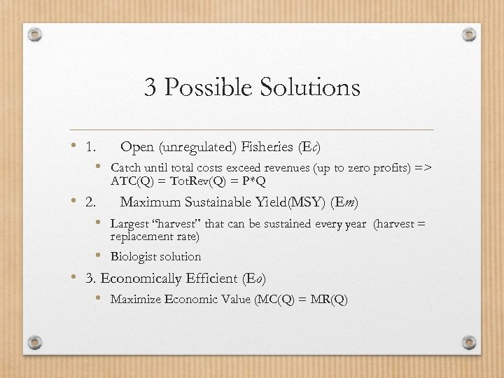 3 Possible Solutions • 1. Open (unregulated) Fisheries (Ec) • Catch until total costs