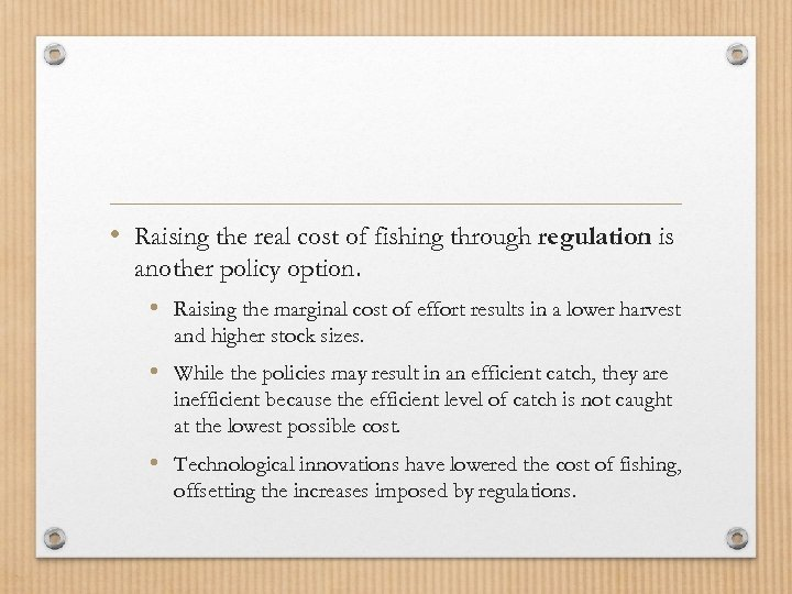 • Raising the real cost of fishing through regulation is another policy option.